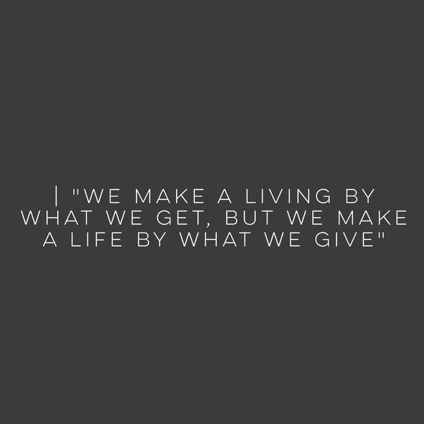 """an image of a quote that says """"We make a living by what we get, but we make a life by what we give""""."""